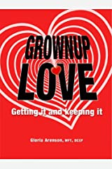 Grownup Love: Getting It and Keeping It Kindle Edition
