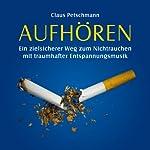 Aufhören: Ein zielsicherer Weg zum Nichtrauchen mit traumhafter Entspannungsmusik | Claus Petschmann