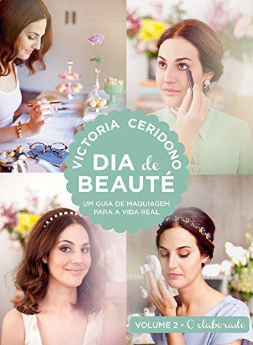 Dia de beauté - O elaborado: Um guia de maquiagem para a vida real