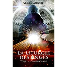 La liturgie des anges: Tome1 - L'idiosyncrasie (French Edition)