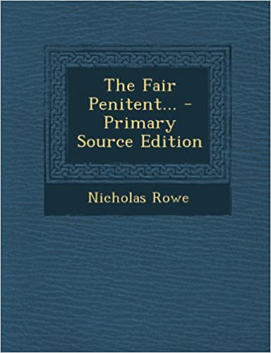 The Fair Penitent... - Primary Source Edition