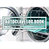 Autoclave Log Book Sterilization operator notebook: Record daily, weekly, monthly and quarterly tests for all ultrasonic…