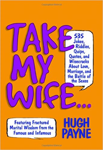Take My Wife... 523 Jokes, Riddles, Quips, Quotes and