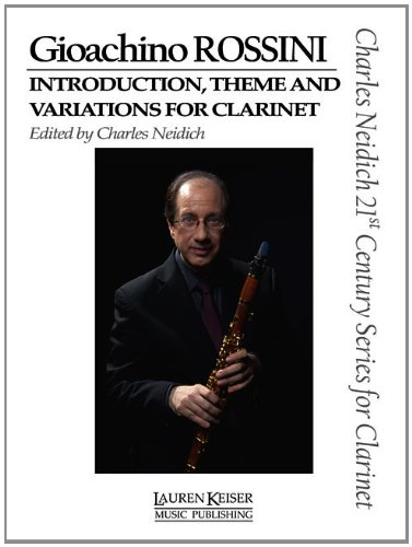 Gioachino Rossini - Introduction, Theme and Variations for Clarinet: Clarinet and Piano Charles Neidich 21st Century Series for Clarinet (Rossini Theme And Variations)