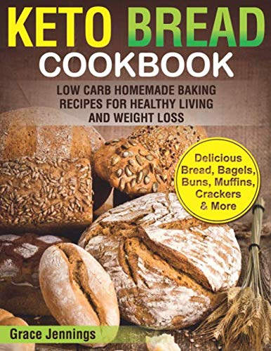 Keto Bread Cookbook: Low Carb Homemade Baking Recipes for Healthy Living and Weight Loss (ketogenic diet kindle books, what is the keto diet, … snacks for weight loss, keto diet snacks)