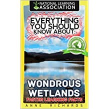 Everything You Should Know About: Wondrous Wetlands
