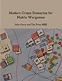 Modern Crises Scenarios for Matrix Wargames