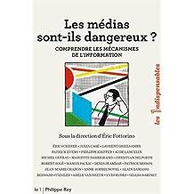 Médias sont-ils dangereux ? (Les): Comprendre les mécanismes de l'information