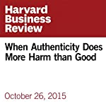 When Authenticity Does More Harm than Good | Michael Schrage