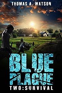 Blue Plague : Survival: A Zombie Apocalypse Thriller (Book 2)