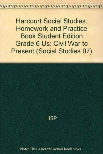 Harcourt Social Studies: Homework and Practice Book Student Edition Grade 6 US: Civil War to Present