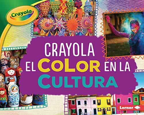 Crayola ® El color en la cultura (Crayola ® Color in Culture) (Crayola ® Colorología TM (Crayola ® Colorology TM)) (Spanish Edition)