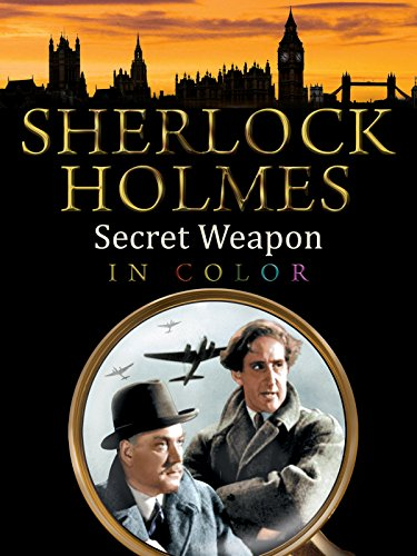 Sherlock Holmes and The Secret Weapon (In Color)