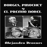 Borges, Pinochet y el Premio Nobel [Borges, Pinochet, and the Nobel Prize]
