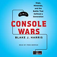Console Wars : Sega, Nintendo, and the Battle That Defined a Generation Audiobook by Blake J. Harris Narrated by Fred Berman
