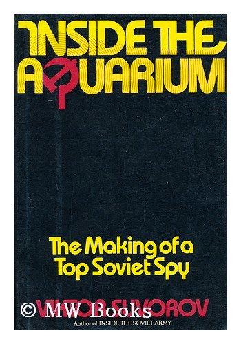 Inside the Aquarium: The Making of a Top Soviet Spy
