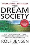 img - for The Dream Society: How the Coming Shift from Information to Imagination Will Transform Your Business by Rolf Jensen (2001-08-30) book / textbook / text book