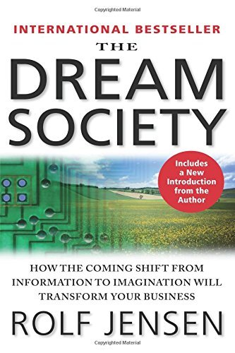 The Dream Society: How the Coming Shift from Information to Imagination Will Transform Your Business by Rolf Jensen (2001-08-30)