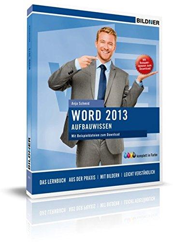 Word 2013 - Aufbauwissen: Das Lernbuch für Word-Anwender Taschenbuch – 19. Mai 2014 Anja Schmid Christian Bildner BILDNER Verlag GmbH 383280062X