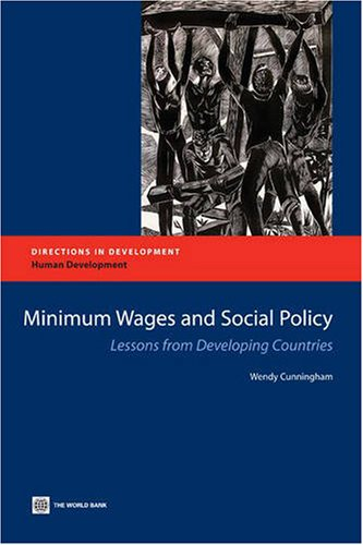Minimum Wages and Social Policy: Lessons from Developing Countries (Directions in Development)