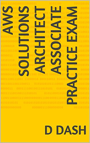 AWS Solutions Architect Associate Practice Exam (AWS Associate Practice Exams Book 1) (Aws Certified Solutions Architect Associate Practice Exam)