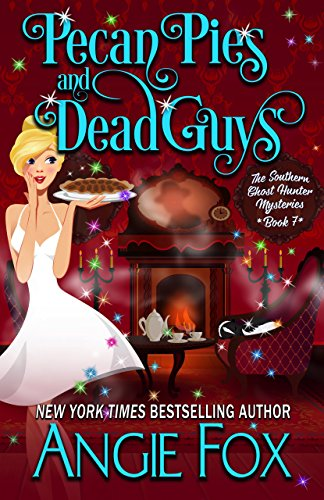 Pecan Pies and Dead Guys (Southern Ghost Hunter Mysteries Book 7) by [Fox, Angie]