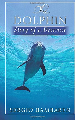 The Dolphin, Story of a Dreamer by Sergio Bambaren (October 16,2014)