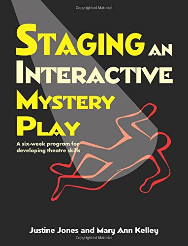 Staging an Interactive Mystery Play: A Six-Week Program for Developing Theatre Skills por Justine Jones