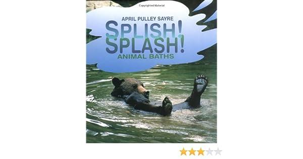 Splish! Splash! Animal Baths: April Pulley Sayre: 9780761318217 ...