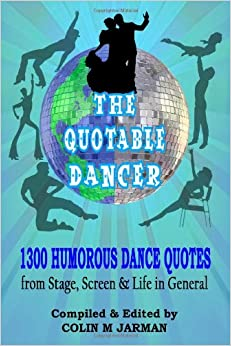 Book The Quotable Dancer: 1300 Humorous Dance Quotations on Stage, Screen and Life.