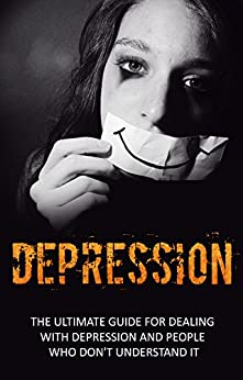 Depression: The Ultimate Guide For Dealing With Depression ...