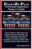 ExtenZe Nutritional Supplement Master's Guide: A Sure Guide To Improving Your Stamina & Energy, Boosting Your Libido, Enlarging Your Penis For Larger ... Mood. 100% Natural & Money Back Guarantee!