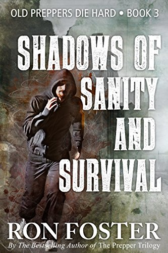 Shadows Of Sanity And Survival (Old Preppers Die Hard Book 3) by [Foster, Ron]