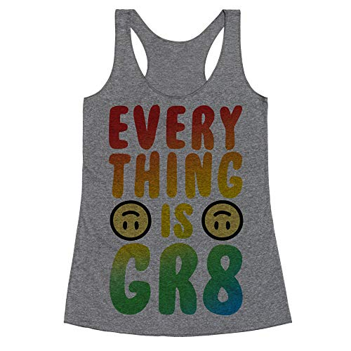 LookHUMAN Everything is GR8 Large Heathered Gray Women's Racerback Tank -