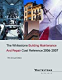 Whitestone Building Maintenance and Repair Cost Reference, 2006-2007, Lufkin, Peter S. and Towers, Michael, 0967062950