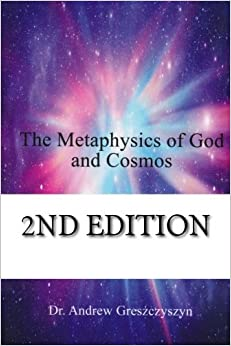The Metaphysics of God and Cosmos by Dr. Andrew Greszczyszyn (2013-08-28)