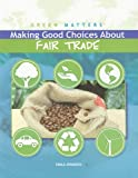 Making Good Choices about Fair Trade, Paula Johanson, 1435856120