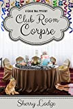 Club Room Corpse: A Cassie Hall Mystery