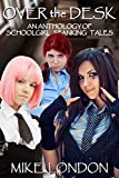 Over the Desk: an anthology of schoolgirl spanking tales