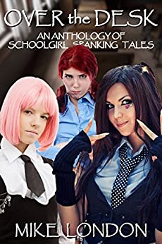Over the Desk: an anthology of schoolgirl spanking tales (English Edition) por [London, Mike]