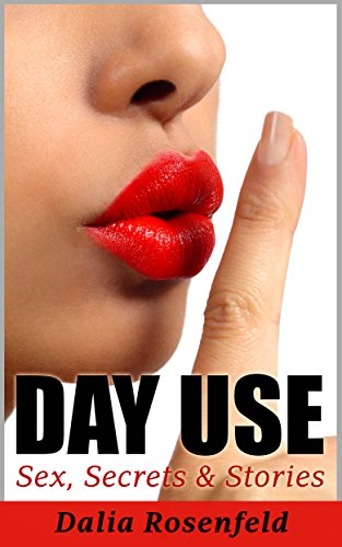 Book: Day Use - Sex, Secrets & Stories (Women's Contemporary Fiction) by Dalia Rosenfeld