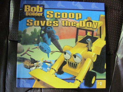 Scoop Saves the Day (Bob the Builder, 2) (Bob The Builder Scoop Saves The Day)