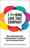 img - for I F**king Love That Company: How a New Generation of Brand Builders is Defining the Post-Amazon World book / textbook / text book