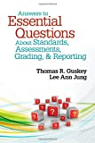 Answers to Essential Questions about Standards, Assessments, Grading, and Reporting, Jung, Lee Ann and Guskey, Thomas R., 1452235244