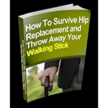How to Survive Hip Replacement and Throw Away Your Walking Stick