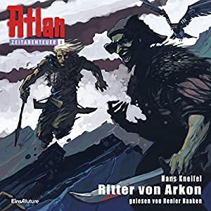 Ritter von Arkon (Atlan Zeitabenteuer 8) Hörbuch
