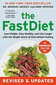 The FastDiet - Revised & Updated: Lose Weight, Stay Healthy, and Live Longer with the Simple Secret of Intermittent Fasting by [Mosley, Michael, Spencer, Mimi]