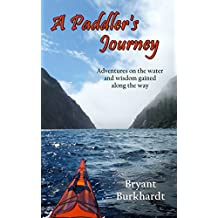 A Paddler's Journey: Adventures on the water and wisdom gained along the way