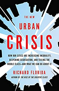 Book Cover: The New Urban Crisis: How Our Cities Are Increasing Inequality, Deepening Segregation, and Failing the Middle Class—and What We Can Do About It