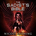 The Sadist's Bible Audiobook by Nicole Cushing Narrated by Julia Duval